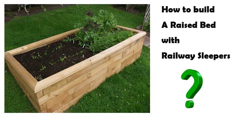 how-to-build-raised-bed-with-railway-sleeper